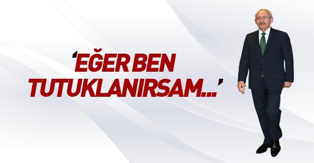 """Kılıçdaroğlu: """"Eğer ben tutuklanırsam..."""""""