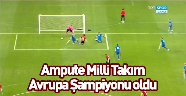 Ampute milli takım şampiyon oldu!
