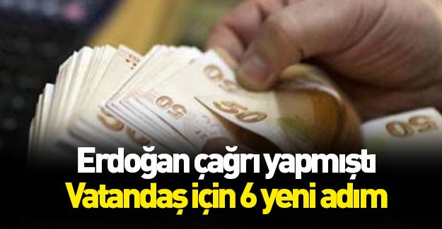 Erdoğan çağrı yapmıştı! Vatandaş için 6 dev adım