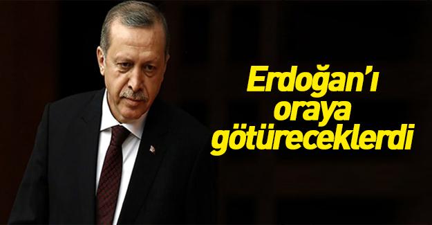 Gizli tanık: Erdoğan'ı oraya götüreceklerdi