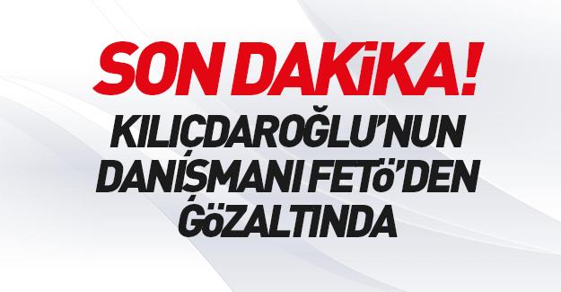 Kılıçdaroğlu'nun başdanışmanı gözaltında!
