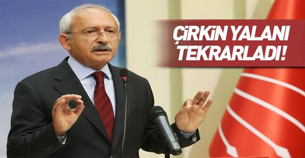 Kılıçdaroğlu çirkin yalanı tekrarladı