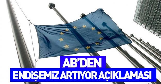 AB'den Türkiye açıklaması: Endişemiz artıyor