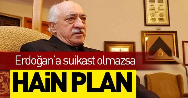 FETÖ'nün alçak planı: Erdoğan'a Suikast olmazsa...