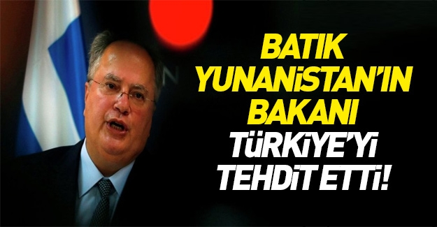 Yunanistan Dışişleri Bakanı Türkiye'yi tehdit etti