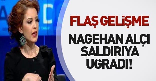 Nagehan Alçı'ya saldırı!