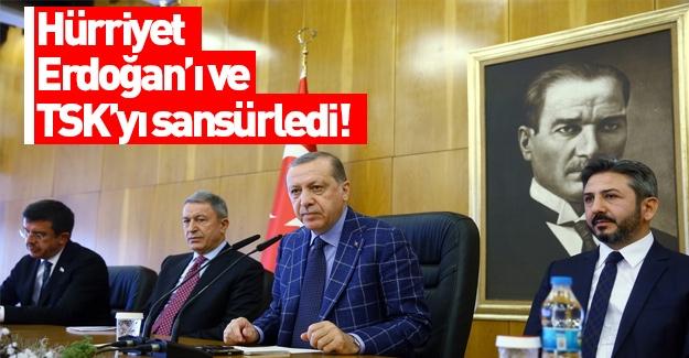 Hürriyet'ten Erdoğan ve TSK'ya sansür