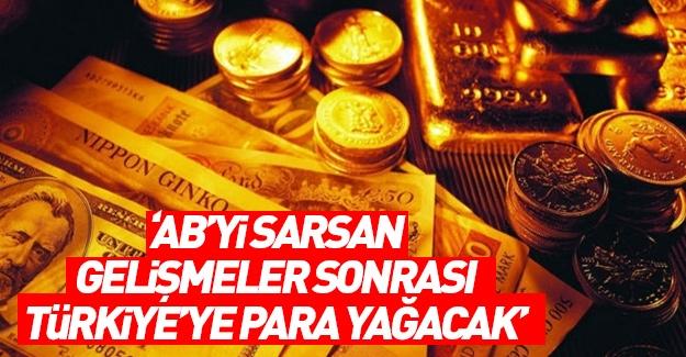 AB'yi sarsan gelişme sonrası İstanbul'a para yağacak!