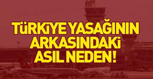 Türkiye yasağının arkasındaki asıl neden!