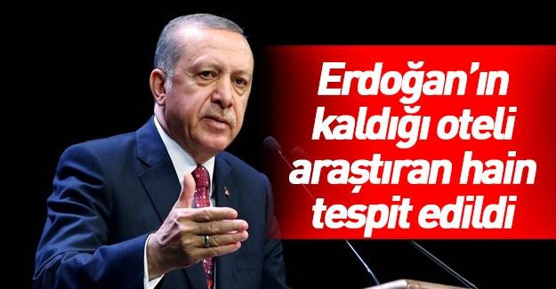 Cumhurbaşkanı Erdoğan'ın kaldığı oteli araştıran hain tespit edildi