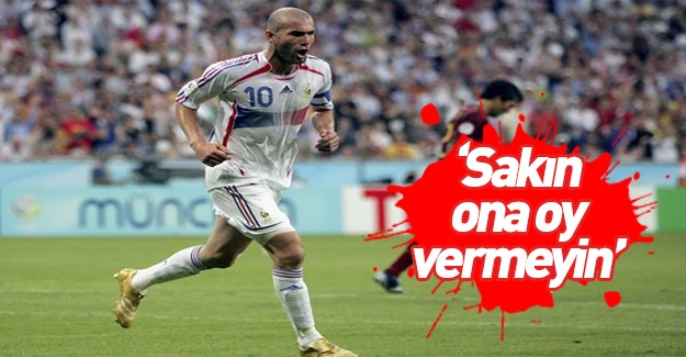 """Zidane: """"Sakın ona oy vermeyin"""""""