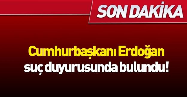 Erdoğan'dan suç duyurusu!