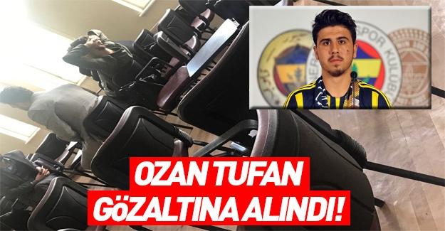 Ozan Tufan gözaltına alındı