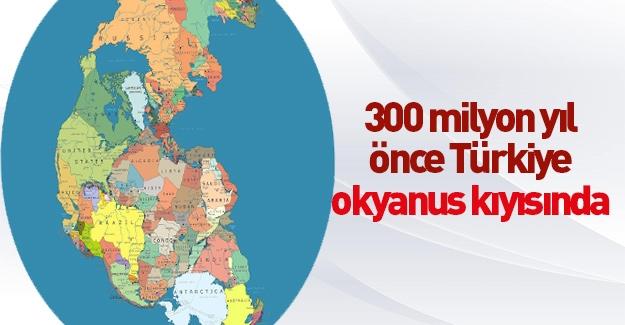 300 milyon yıl önce Türkiye'nin Dünya'daki yeri