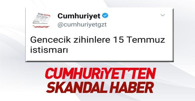 Cumhuriyet gazetesinden skandal 15 Temmuz haberi