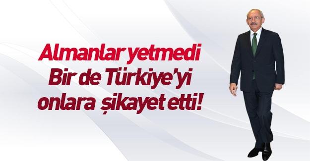 Kılıçdaroğlu yine Türkiye'yi şikayet etti!
