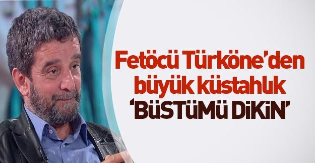 Türköne'den küstahlık: Büstümü diksinler