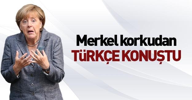 Merkel korkudan Türkçe konuştu!
