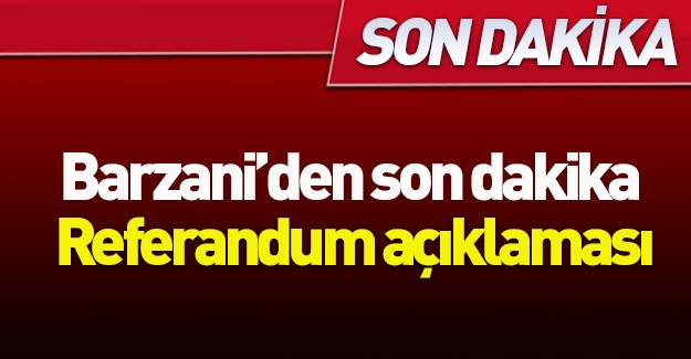 Barzani son kararını açıkladı!