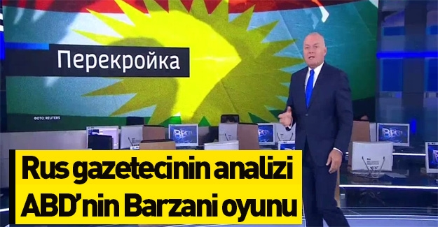 Rus televizyonunda Barzani oyunu deşifre edildi!