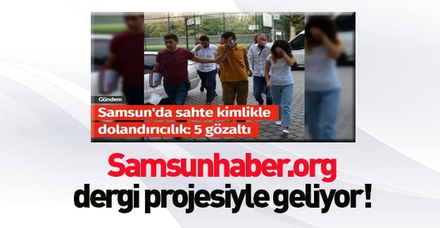 Samsun'da haber sitesi olarak yayın yapan Samsunhaber.org, Yeni Yıla Dergi ile girecek