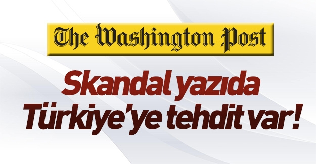 Washington Post'tan skandal Türkiye açıklaması