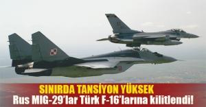 Sınırda büyük hareketlilik! Rus savaş uçakları Türk F-16'larına kilitlendi