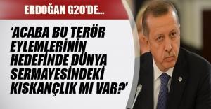Erdoğan terör eylemlerinin temelinde dünya sermayesindeki kıskançlık olabileceğinin söyledi.