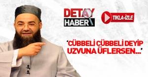 Cübbeli Ahmet Hoca: Cübbeli cübbeli deyip uzvuna üflersen...