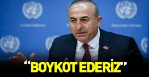 """Çavuşoğlu: """"Boykot ederiz"""""""