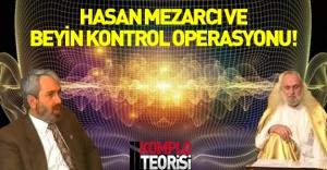 Hasan Mezarcı'ya beyin kontrolü operasyonu mu uygulandı?