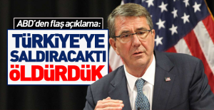 ABD'den flaş açıklama: Türkiye'ye saldıracaklardı ....