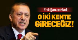 Erdoğan'dan flaş sözler: 'Oraya da gireceğiz...!