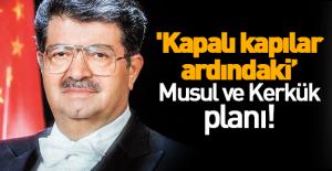 'Kapalı kapılar ardındaki' Musul ve Kerkük planı