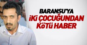 Baransu'ya iki çocuğundan kötü haber