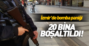 İzmir'de bomba paniği: 20 bina boşaltıldı