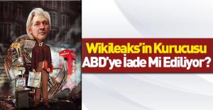 Assange ABD'ye teslim mi ediliyor?