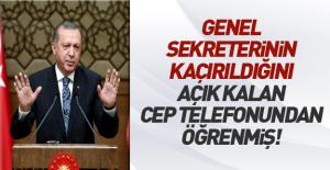 Cumhurbaşkanı Erdoğan, Genel Sekreteri Kasırga'nın kaçırılmasını açık kalan cep telefonundan öğrenmiş