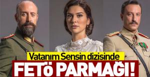 bVatanım Sensin dizisinde FETÖ parmağı!/b