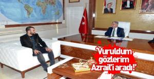 """"""" Vuruldum, gözlerim Azrail'i aradı"""""""