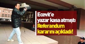 2001'de Ecevit'e yazar kasa atmıştı! Referandum kararını açıkladı