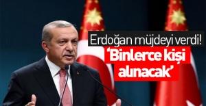 Erdoğan talimat verdi! Binlerce kişi alınacak