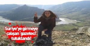 """Suriye'ye geçmeye çalışırken yakalanan """"gazeteci"""" tutuklandı"""