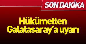 Hükümetten Galatasaray#039;a uyarı!
