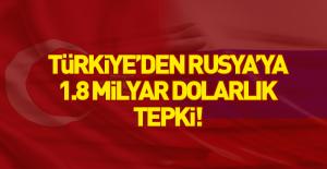 Türkiye'den Rusya'ya 1.8 milyar dolarlık tepki