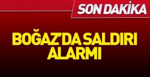Boğaz#039;da saldırı alarmı!