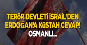 İsrail'den Erdoğan'a küstah cevap: Osmanlı...