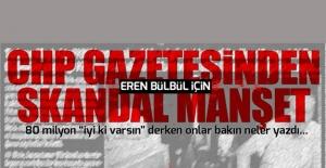 CHP Gazetesi'nden skandal EREN manşeti