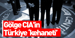 """Gölge CIA'in Türkiye """"kehaneti"""""""