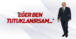 Kılıçdaroğlu: quot;Eğer ben tutuklanırsam...quot;